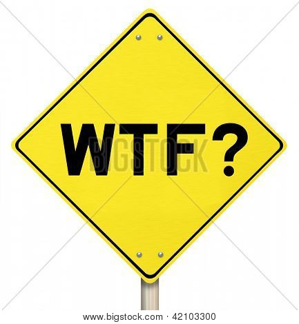A yellow diamond-shaped road sign with the abbreviation WTF?