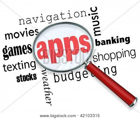 A magnifying glass hovering over several words describing different types of applications -- movies, games, texting, banking, weather, navigation and more -- and at the center is the word Apps