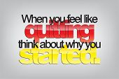picture of sarcastic  - When you feel like quitting think about why you started - JPG