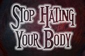 stock photo of stop hate  - Stop Hating Your Body Concept text on background - JPG