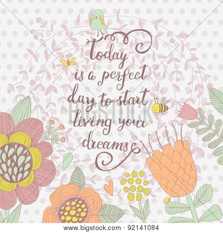 Today is perfect day to start living your dreams. Sweet inspirational card in vector. Awesome flowers made with outline in bright colors. Bright romantic card with summer flowers and bee