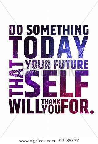 Do something today that your future self will thank you for. Motivational inspiring quote on colorfu