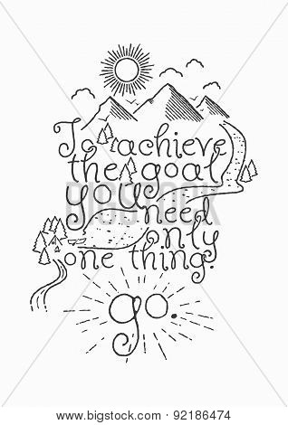To achieve the goal you need only one thing. GO. Hand drawn motivational inspiring quote. Vector typ