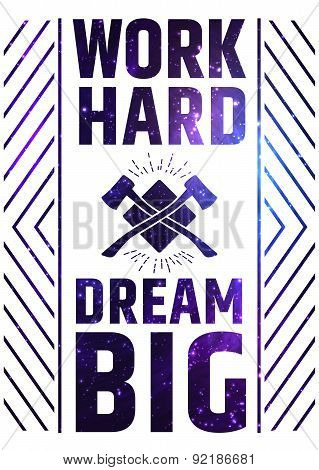 Work Hard Dream Big Motivate Quote Poster. Creative Colorful Vector Typography Concept.