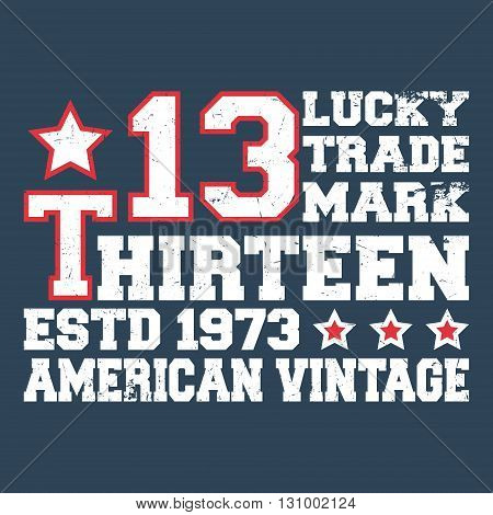 T-shirt print design. Number thirteen vintage stamp. Printing and badge applique label t-shirts jeans casual wear. Vector illustration.