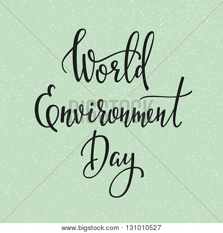 World Environment Day 5 june quote lettering. Calligraphy inspiration graphic design typography element. Hand written calligraphy postcard. Cute simple vector lettering. Hand written Environment sign