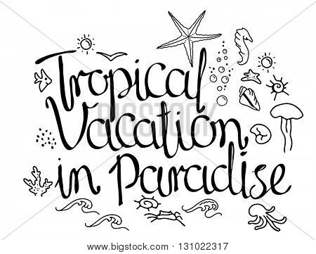 Calligraphy phrase Tropical Vacation in Paradise and summer symbols. Black and white, monochrome. Lettering for your design