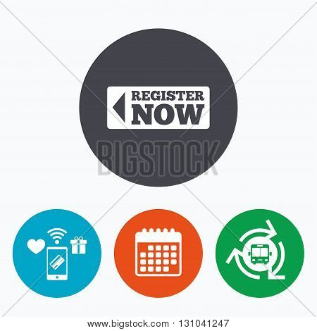Register now sign icon. Join button symbol. Mobile payments, calendar and wifi icons. Bus shuttle.