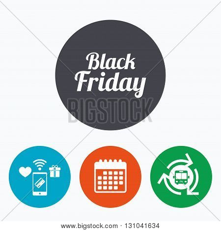 Black Friday sale sign icon. Special offer symbol. Mobile payments, calendar and wifi icons. Bus shuttle.