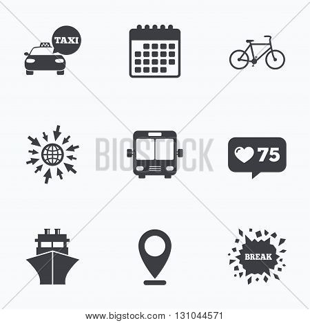 Calendar, like counter and go to web icons. Transport icons. Taxi car, Bicycle, Public bus and Ship signs. Shipping delivery symbol. Speech bubble sign. Location pointer.