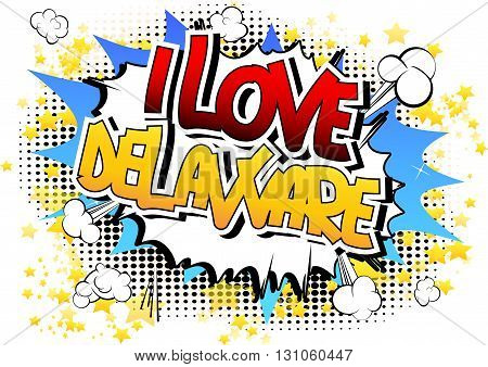 I Love Delaware - Comic book style word.