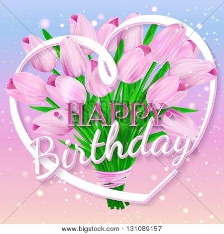 Happy Birthday. Vector illustration with bouquet of pink tulips and lettering. Can be used for invitation cards. EPS 10
