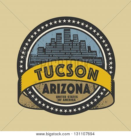 Grunge rubber stamp or label with name of Tucson, Arizona, vector illustration