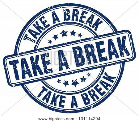 Take A Break Blue Grunge Round Vintage Rubber Stamp.take A Break Stamp.take A Break Round Stamp.take