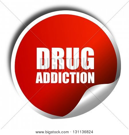 drug addiction, 3D rendering, red sticker with white text