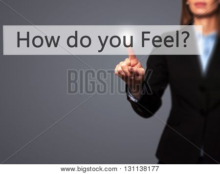 How Do You Feel - Businesswoman Hand Pressing Button On Touch Screen Interface.