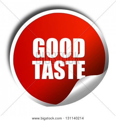 good taste, 3D rendering, red sticker with white text