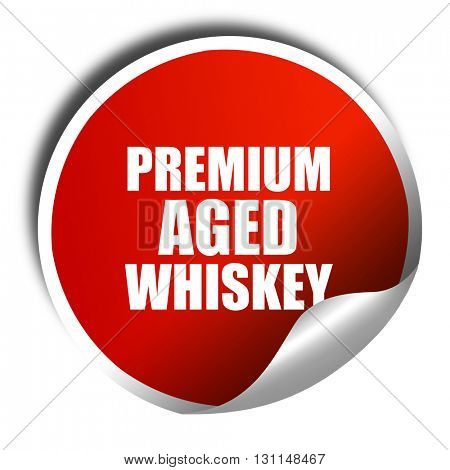 premium aged whiskey, 3D rendering, red sticker with white text