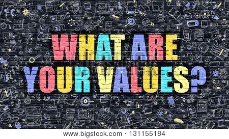 What are Your Values Concept. What are Your Values Drawn on Dark Wall. What are Your Values in Multicolor. What are Your Values Concept in Modern Doodle Style.
