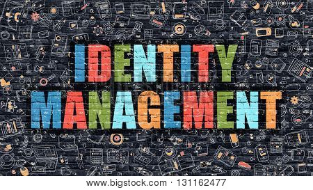 Identity Management. Multicolor Inscription on Dark Brick Wall with Doodle Icons. Identity Management Concept in Modern Style. Doodle Design Icons. Identity Management on Dark Brickwall Background.