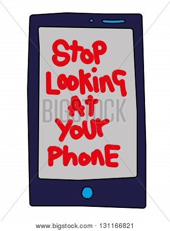 Drawing of a cell phone with the message Stop Looking At Your Phone added in red text on the screen