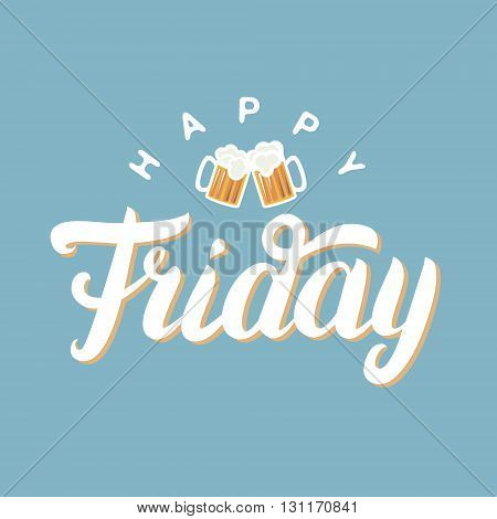 Happy friday hand lettering for greeting card with two beer on blue background. Inspirational quote. Vector illustration.