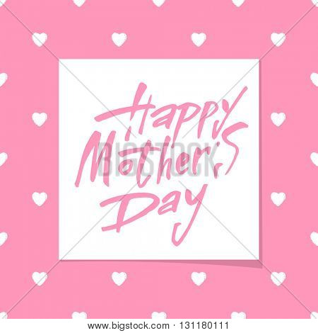 Happy Mother's Day Greeting Card. Happy Mothers's Day Typographical Background. Mothers day hand lettering handmade calligraphy.