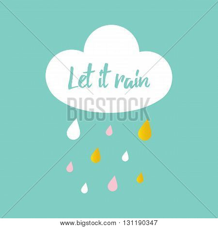 Cute let it rain quote card with white cloud and colorful waterdrops, rain drops.