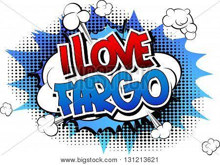 I Love Fargo - Comic book style word.