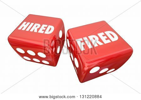 Hired Fired Employment Worker Rolling Dice Words 3d Illustration
