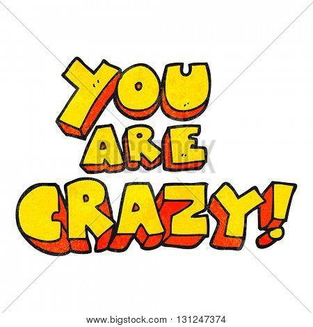 you are crazy freehand textured cartoon symbol