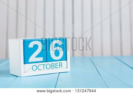 October 26th. Image of October 26 wooden color calendar on white background. Autumn day. Empty space for text.