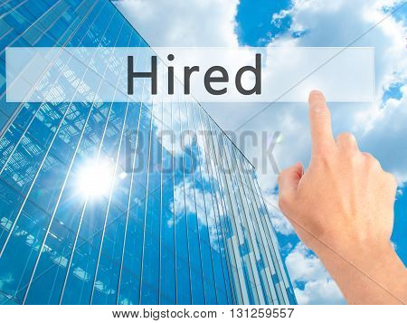 Hired  - Hand Pressing A Button On Blurred Background Concept On Visual Screen.