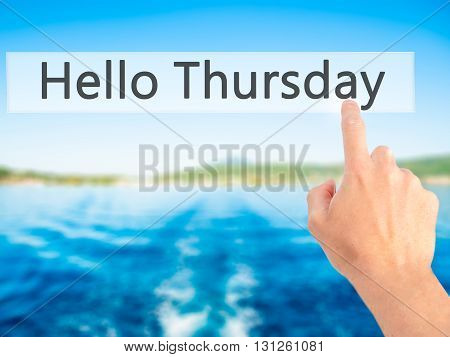 Hello Thursday - Hand Pressing A Button On Blurred Background Concept On Visual Screen.