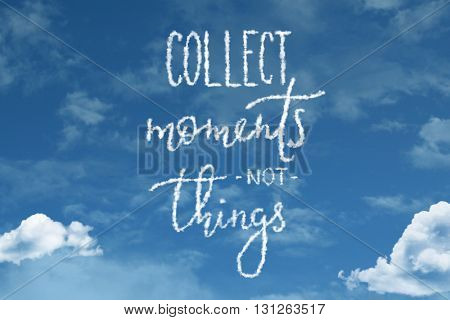 Collect Moments Not Things cloud word with a blue sky