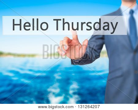 Hello Thursday - Businessman Hand Pressing Button On Touch Screen Interface.