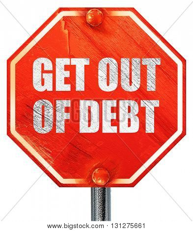 get out of debt, 3D rendering, a red stop sign