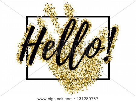Salutatory card with black lettering Hello and golden glitter in shape of hand with frame isolated on white background. Vector illustration