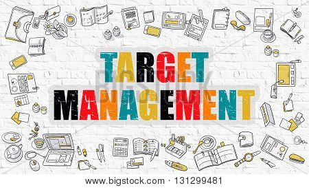 Target Management Concept. Multicolor Inscription on White Brick Wall with Doodle Icons Around. Modern Style Illustration with Doodle Design Icons. Target Management on White Brickwall Background.