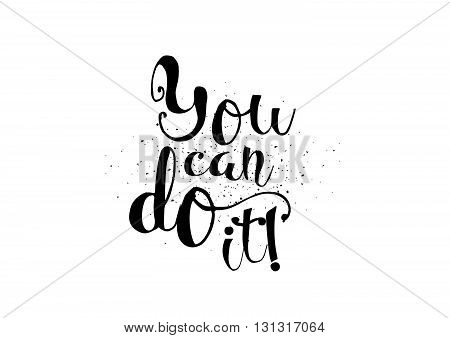 You can do it inspirational inscription. Greeting card with calligraphy. Hand drawn lettering. Typography for invitation, banner, poster or clothing design. Vector quote.