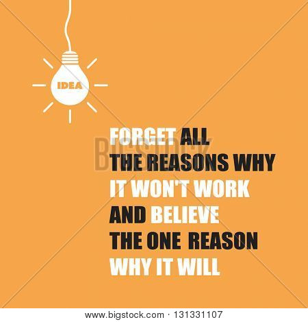 Forget All the Reasons Why It Won't Work and Believe the One Reason Why It Will. - Inspirational Quote, Slogan, Saying On An Orange Background