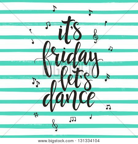 its Friday lets Dance. Hand drawn typography poster. T shirt hand lettered calligraphic design. Inspirational vector typography.