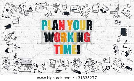 Multicolor Concept - Plan Your Working Time - on White Brick Wall with Doodle Icons Around. Modern Illustration with Doodle Design Style.