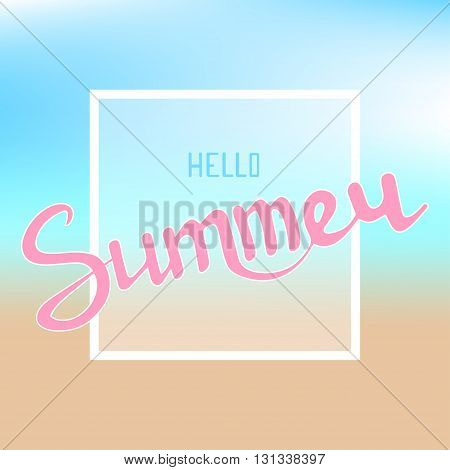 Vector calligraphic inscription Hello Summer on blur background. Summer lettering. Summer poster. Great for poster postcard or greeting card and other design or decorations. Hello Summer vector illustration. Eps10