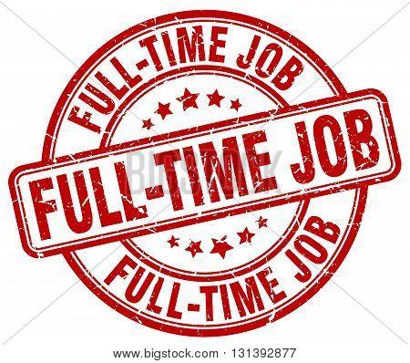 full-time job red grunge round vintage rubber stamp