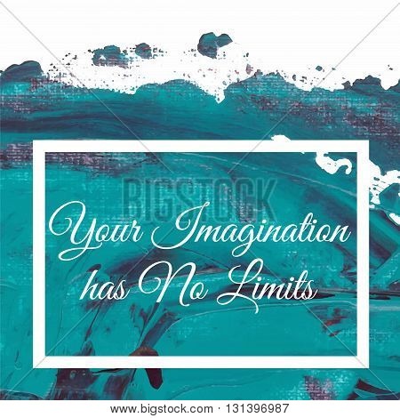 Your Imagination has No Limits on artistic colorful green blue background. Vector illustration hand drawn. Turquoise blue paint texture with frame and lettering. Colorful abstract banner design.