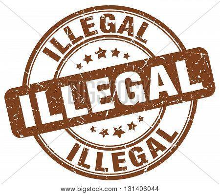 illegal brown grunge round vintage rubber stamp.