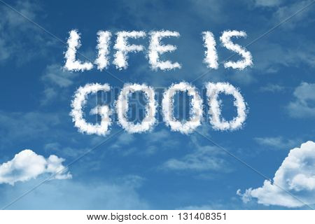 Life is Good cloud word with a blue sky