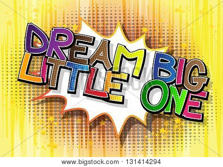 Dream Big Little One- Comic book style word.
