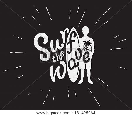Grunge black and white illustration of surfer with surfboard and surf the wave text. Hipster transparent label with sunburst isolated on black background.